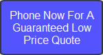 Phone Now for a low price guaranteed quote